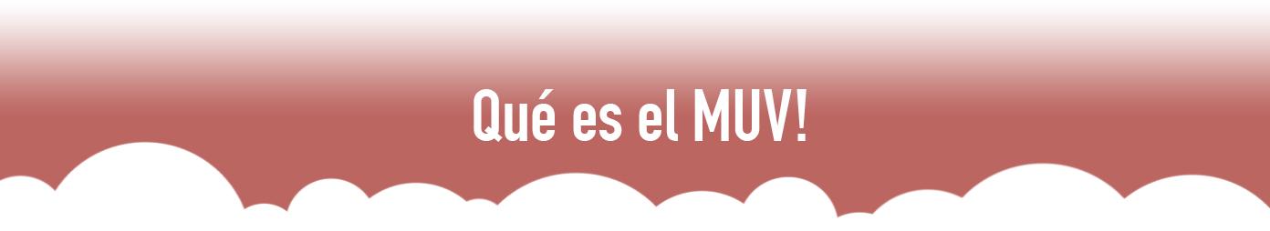 Qué es el MUV!